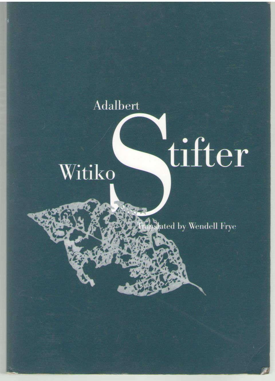 Witiko: Translated by Wendell Frye, Adalbert Stifter; Wendell W. Frye